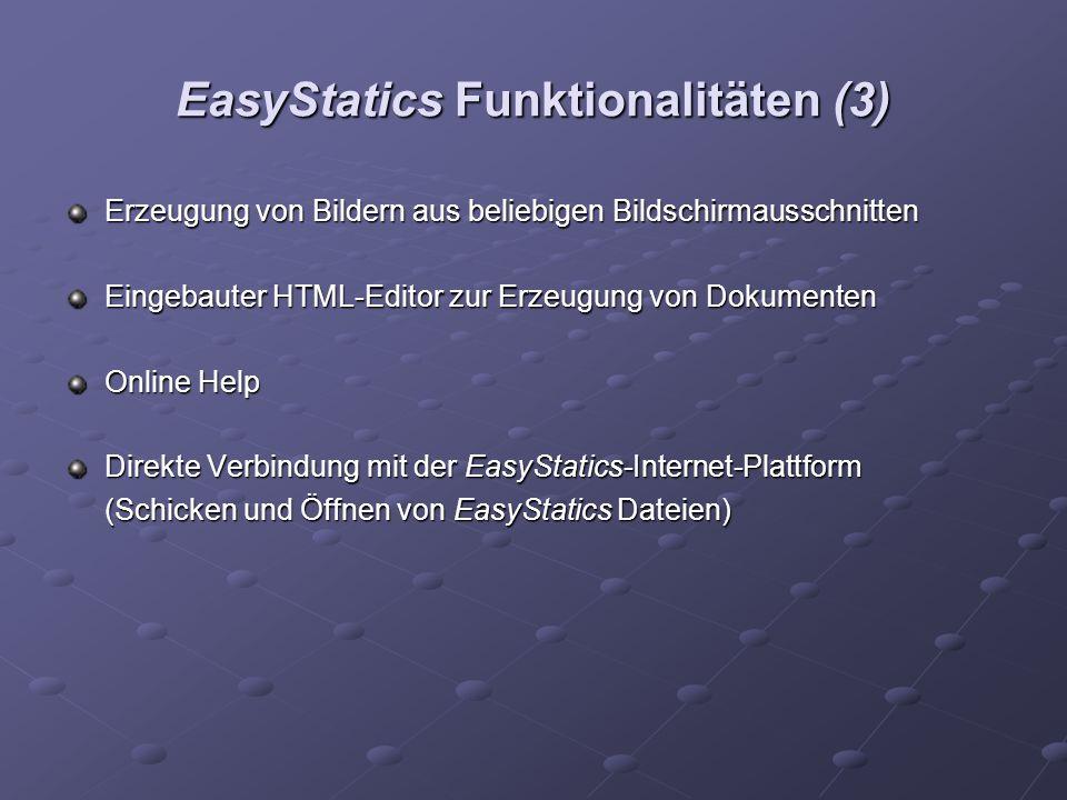 EasyStatics Funktionalitäten (3) Erzeugung von Bildern aus beliebigen Bildschirmausschnitten Eingebauter HTML-Editor zur Erzeugung von Dokumenten Online Help Direkte Verbindung mit der EasyStatics-Internet-Plattform (Schicken und Öffnen von EasyStatics Dateien)