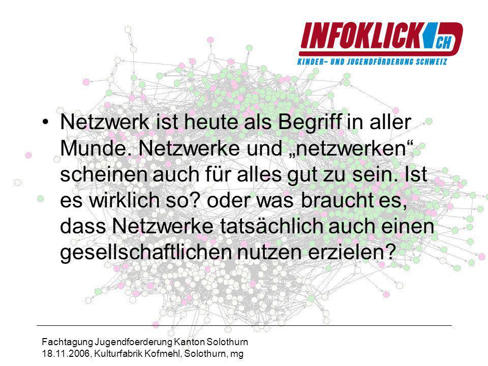 Fachtagung Jugendfoerderung Kanton Solothurn 18.11.2006, Kulturfabrik Kofmehl, Solothurn, mg Netzwerk ist heute als Begriff in aller Munde.
