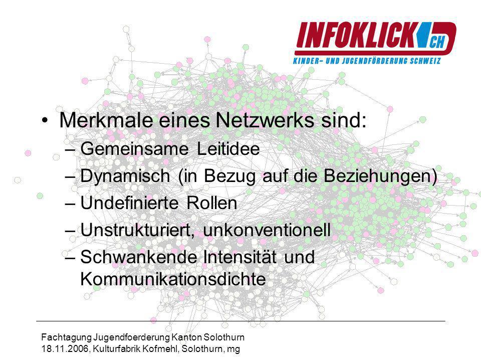 Fachtagung Jugendfoerderung Kanton Solothurn 18.11.2006, Kulturfabrik Kofmehl, Solothurn, mg Ein erfolgreicher Start eines Netzwerks ist abhängig von: –Vertrauen –Pragmatismus –Sozialraum –Synergiepotential