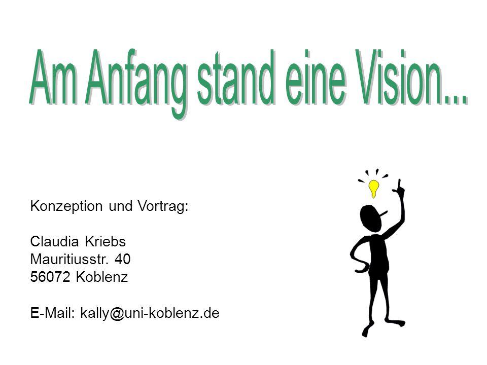 Konzeption und Vortrag: Claudia Kriebs Mauritiusstr. 40 56072 Koblenz E-Mail: kally@uni-koblenz.de