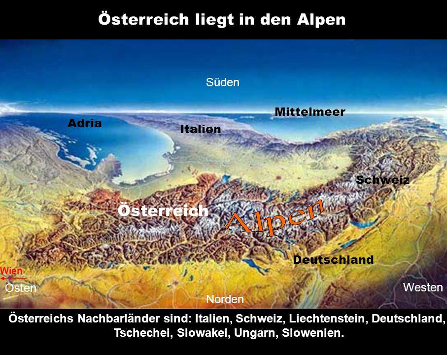 Italien Deutschland Schweiz Adria Mittelmeer Österreich Süden Norden Westen Osten Österreich liegt in den Alpen Wien Österreichs Nachbarländer sind: I