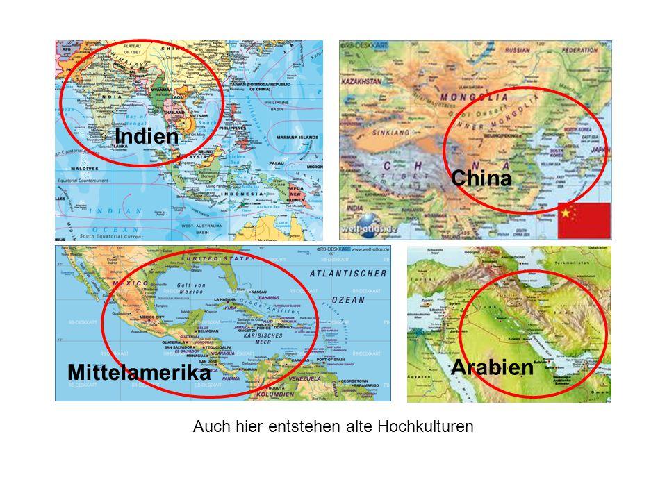 Indien China Mittelamerika Arabien Auch hier entstehen alte Hochkulturen