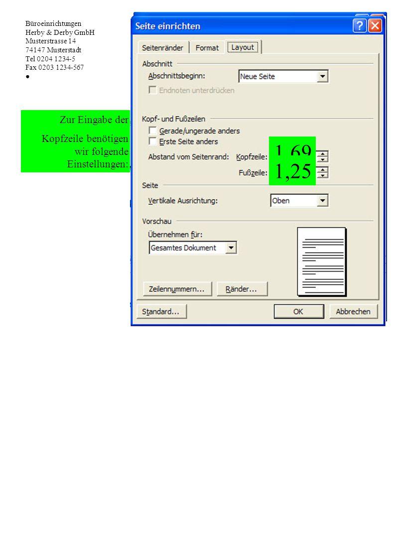 Zur Eingabe der Kopfzeile benötigen wir folgende Einstellungen: 5,081 2,41 0,81 1,69 1,25 Büroeinrichtungen Herby & Derby GmbH Musterstrasse 14 74147