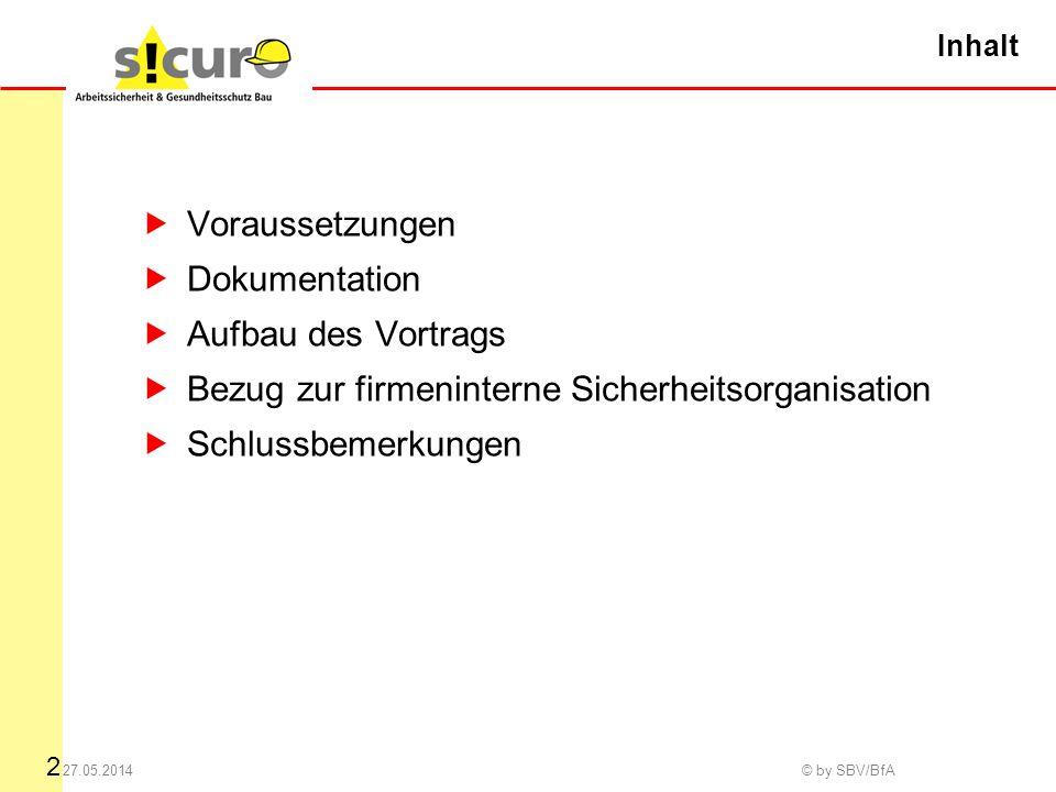 2 27.05.2014 © by SBV/BfA Inhalt Voraussetzungen Dokumentation Aufbau des Vortrags Bezug zur firmeninterne Sicherheitsorganisation Schlussbemerkungen