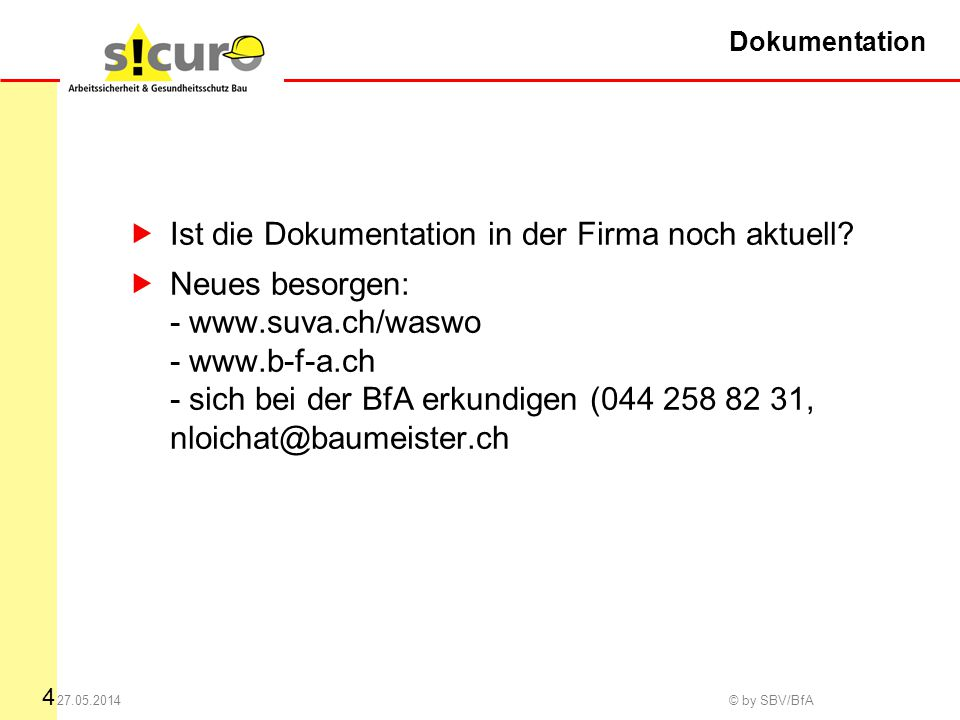 4 27.05.2014 © by SBV/BfA Dokumentation Ist die Dokumentation in der Firma noch aktuell.