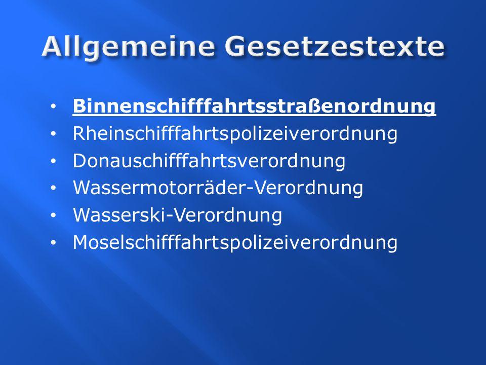 Binnenschifffahrtsstraßenordnung Rheinschifffahrtspolizeiverordnung Donauschifffahrtsverordnung Wassermotorräder-Verordnung Wasserski-Verordnung Mosel