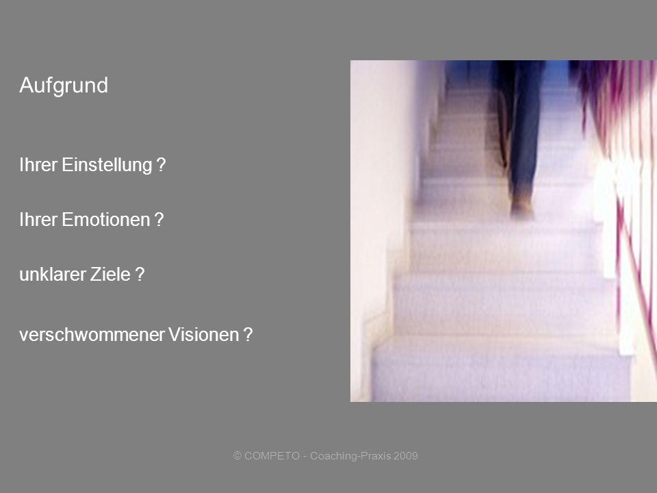 © COMPETO - Coaching-Praxis 2009 Aufgrund Ihrer Einstellung .