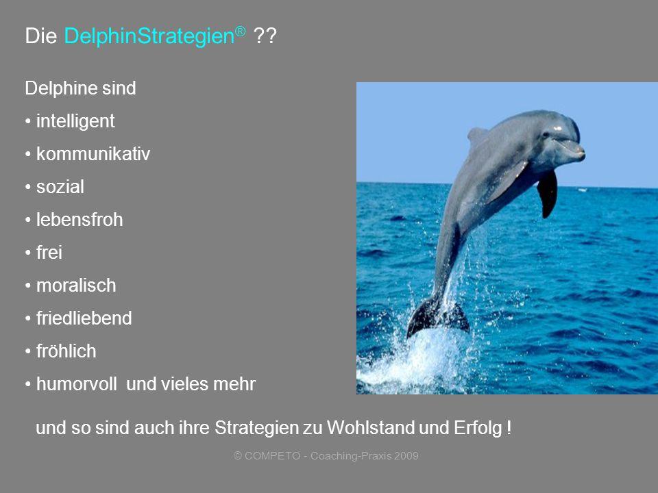 © COMPETO - Coaching-Praxis 2009 Delphine sind intelligent kommunikativ sozial lebensfroh frei moralisch friedliebend fröhlich humorvoll und vieles mehr Die DelphinStrategien ® .