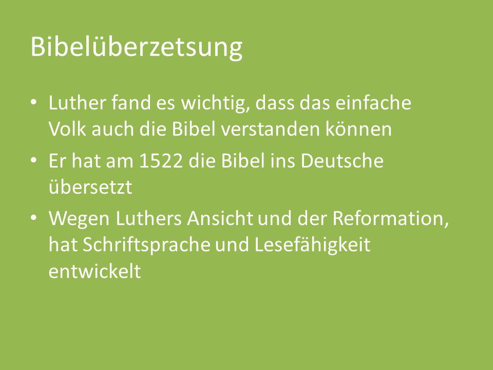 Bibelüberzetsung Luther fand es wichtig, dass das einfache Volk auch die Bibel verstanden können Er hat am 1522 die Bibel ins Deutsche übersetzt Wegen