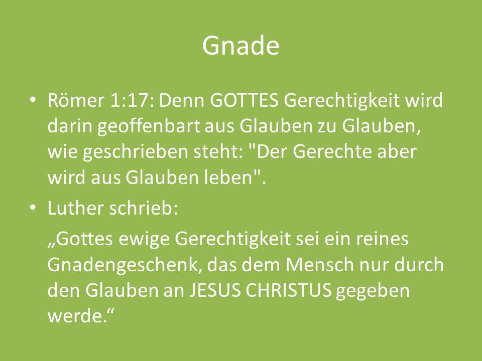 Gnade Römer 1:17: Denn GOTTES Gerechtigkeit wird darin geoffenbart aus Glauben zu Glauben, wie geschrieben steht: