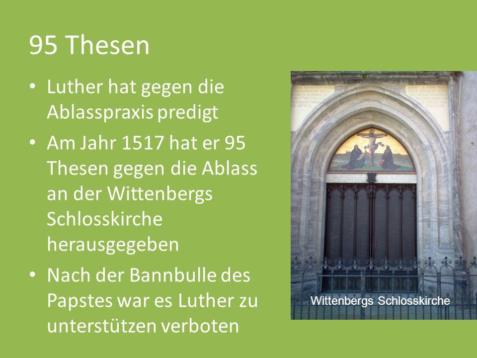 95 Thesen Luther hat gegen die Ablasspraxis predigt Am Jahr 1517 hat er 95 Thesen gegen die Ablass an der Wittenbergs Schlosskirche herausgegeben Nach