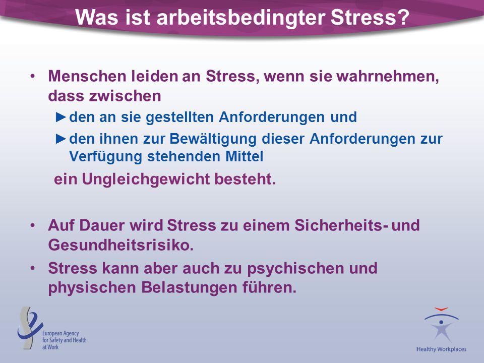 Was ist arbeitsbedingter Stress? Menschen leiden an Stress, wenn sie wahrnehmen, dass zwischen den an sie gestellten Anforderungen und den ihnen zur B