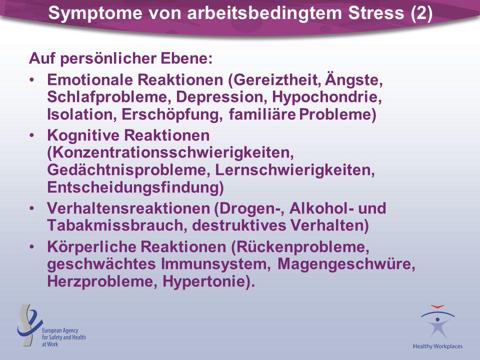 Symptome von arbeitsbedingtem Stress (2) Auf persönlicher Ebene: Emotionale Reaktionen (Gereiztheit, Ängste, Schlafprobleme, Depression, Hypochondrie,
