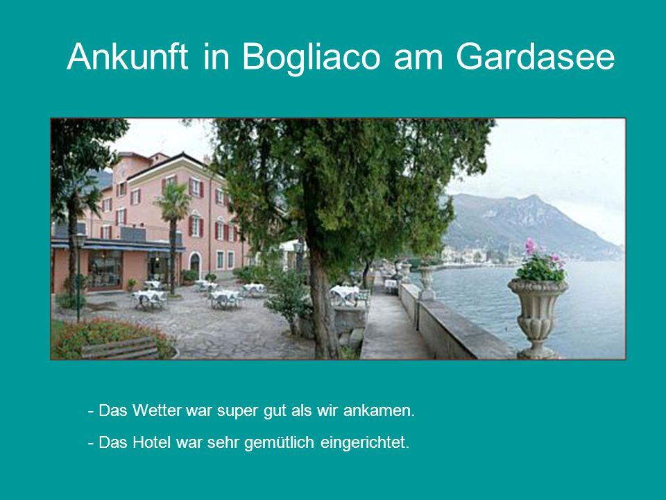 Ankunft in Bogliaco am Gardasee - Das Wetter war super gut als wir ankamen.