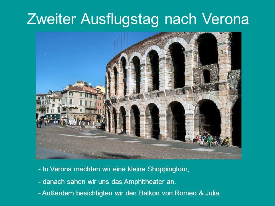 Zweiter Ausflugstag nach Verona - In Verona machten wir eine kleine Shoppingtour, - danach sahen wir uns das Amphitheater an.