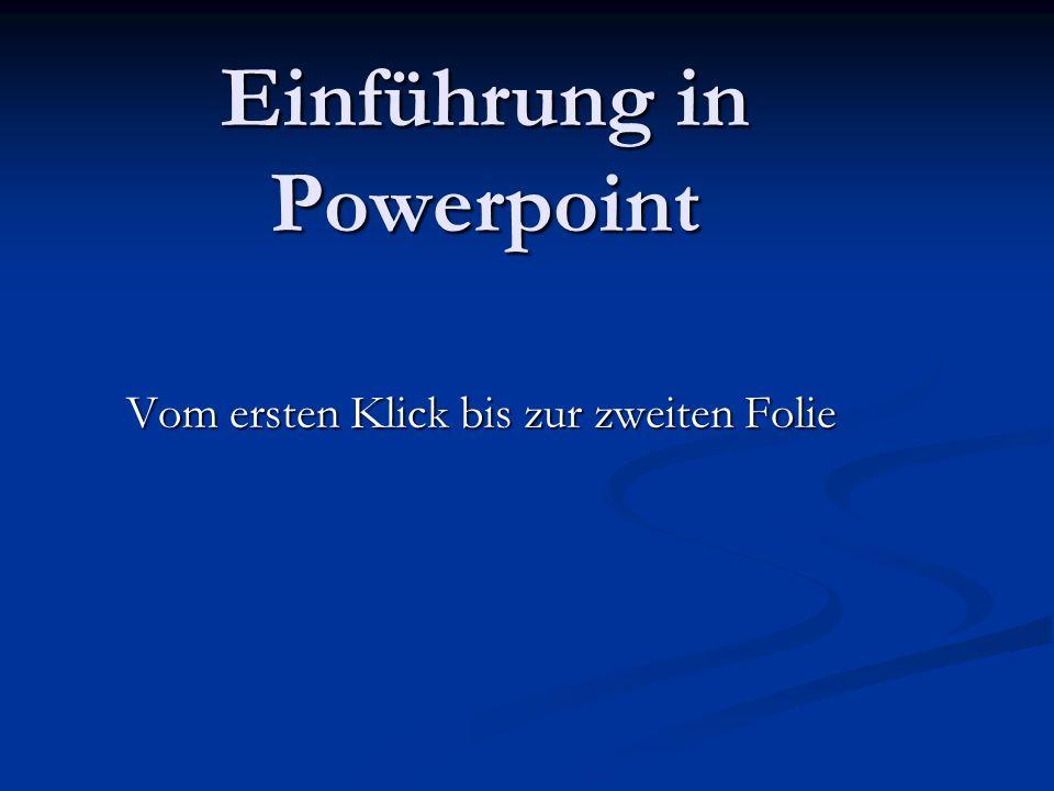 Einführung in Powerpoint Vom ersten Klick bis zur zweiten Folie