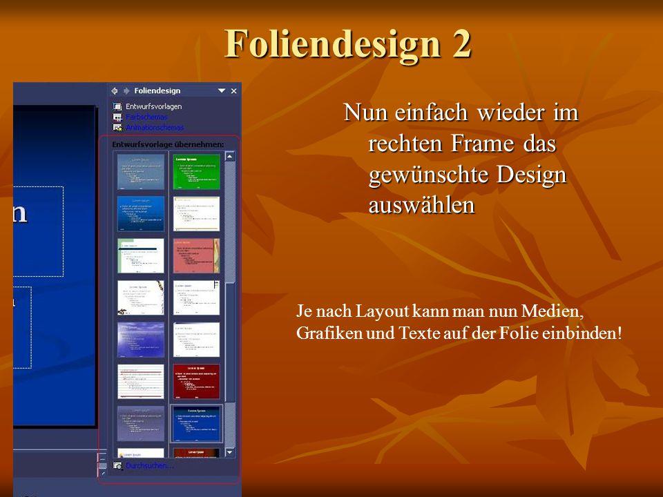 Foliendesign 2 Nun einfach wieder im rechten Frame das gewünschte Design auswählen Je nach Layout kann man nun Medien, Grafiken und Texte auf der Foli