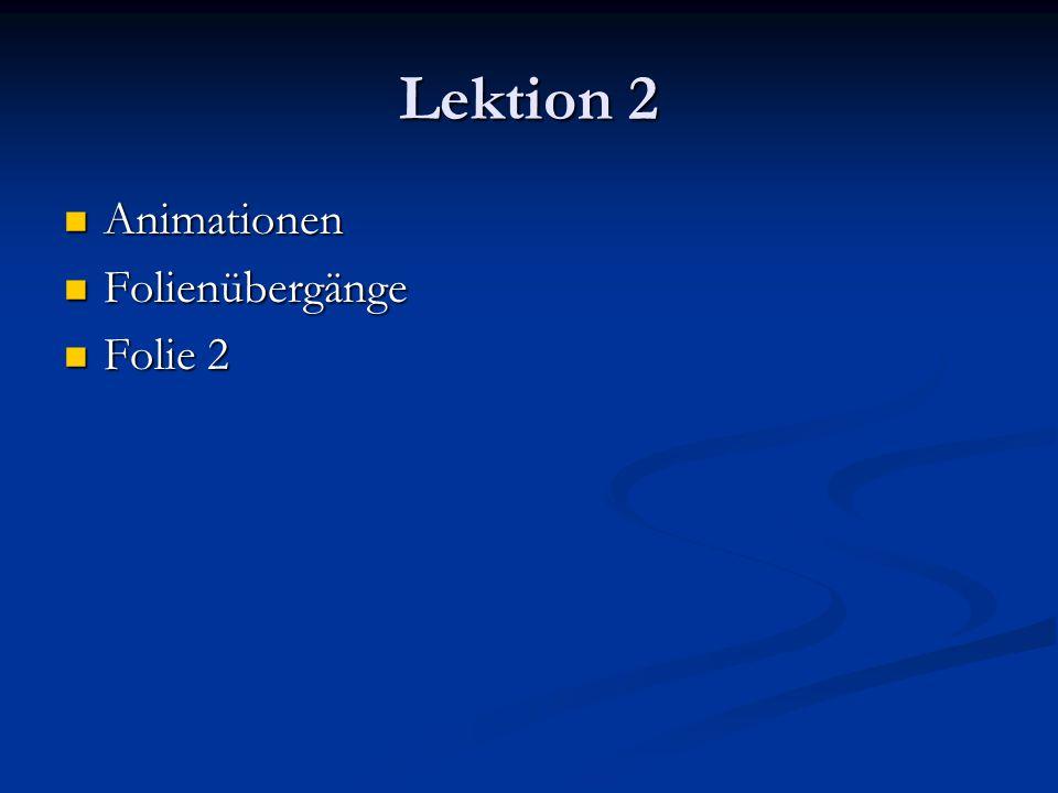 Lektion 2 Animationen Animationen Folienübergänge Folienübergänge Folie 2 Folie 2