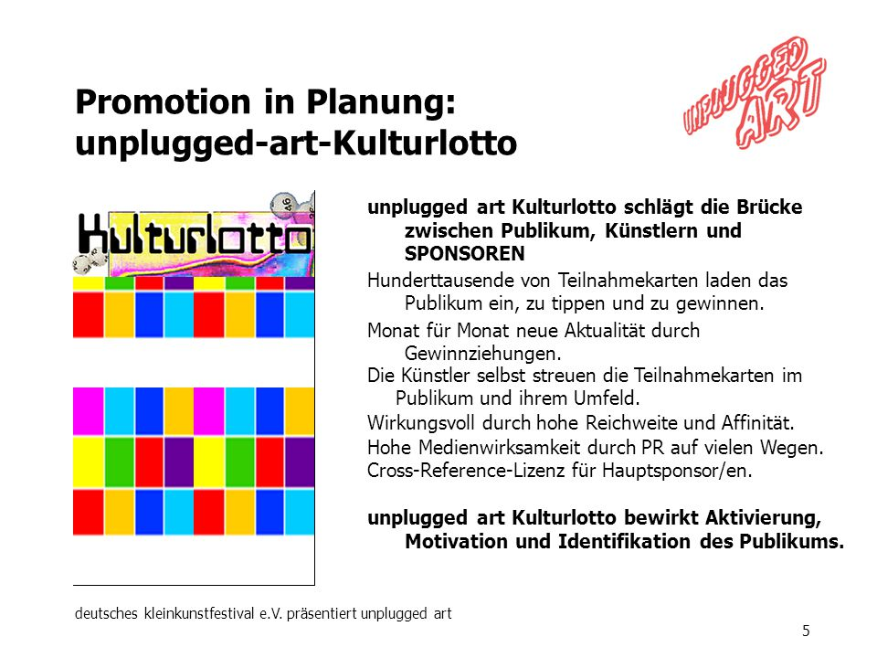 deutsches kleinkunstfestival e.V. präsentiert unplugged art 5 Promotion in Planung: unplugged-art-Kulturlotto unplugged art Kulturlotto schlägt die Br