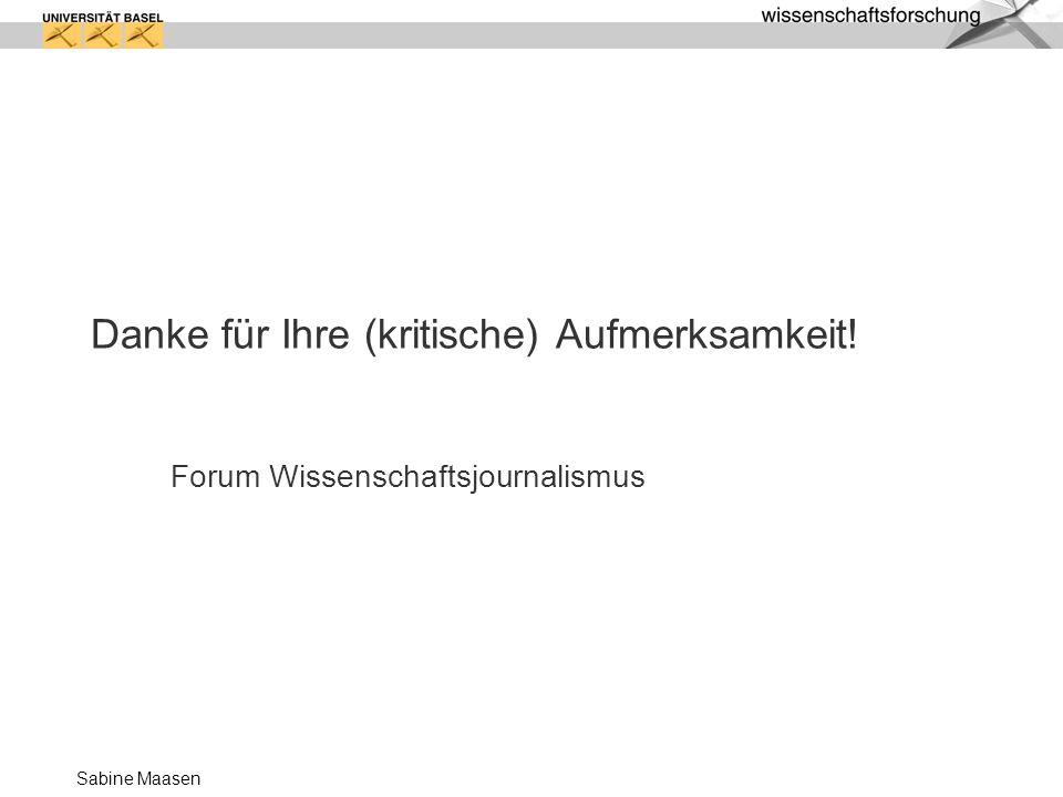 Sabine Maasen Danke für Ihre (kritische) Aufmerksamkeit! Forum Wissenschaftsjournalismus