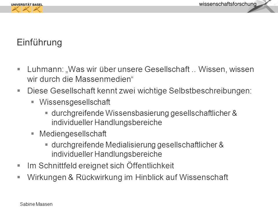 Sabine Maasen Einführung Luhmann: Was wir über unsere Gesellschaft.. Wissen, wissen wir durch die Massenmedien Diese Gesellschaft kennt zwei wichtige
