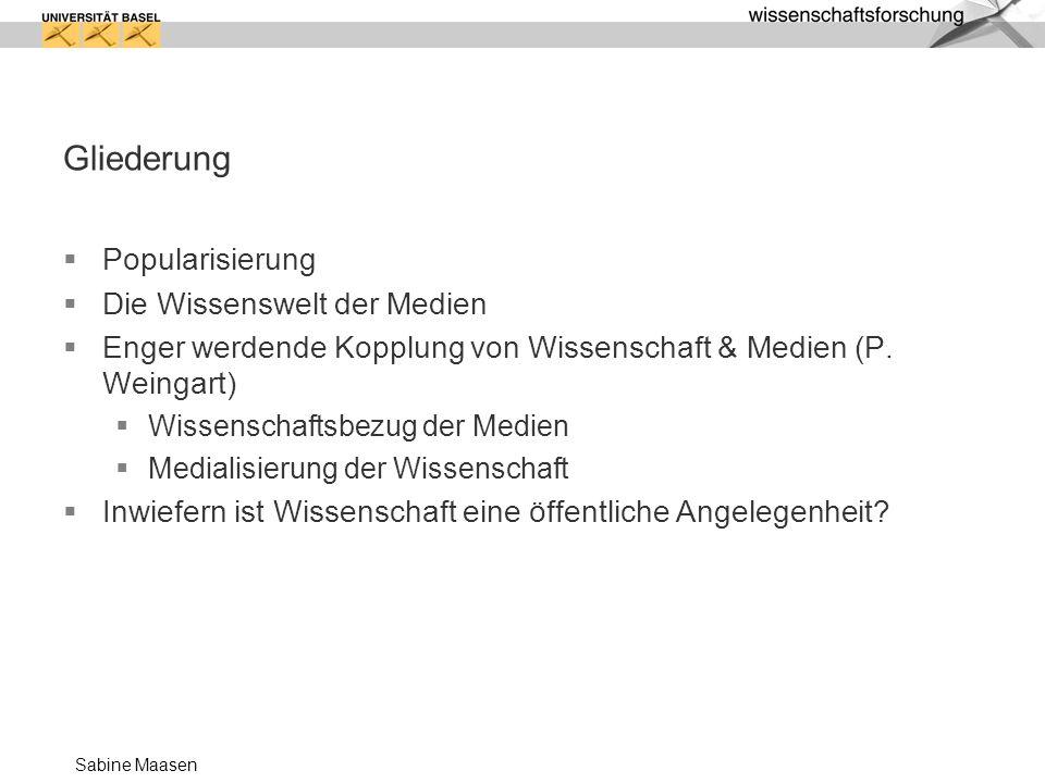 Sabine Maasen Gliederung Popularisierung Die Wissenswelt der Medien Enger werdende Kopplung von Wissenschaft & Medien (P. Weingart) Wissenschaftsbezug