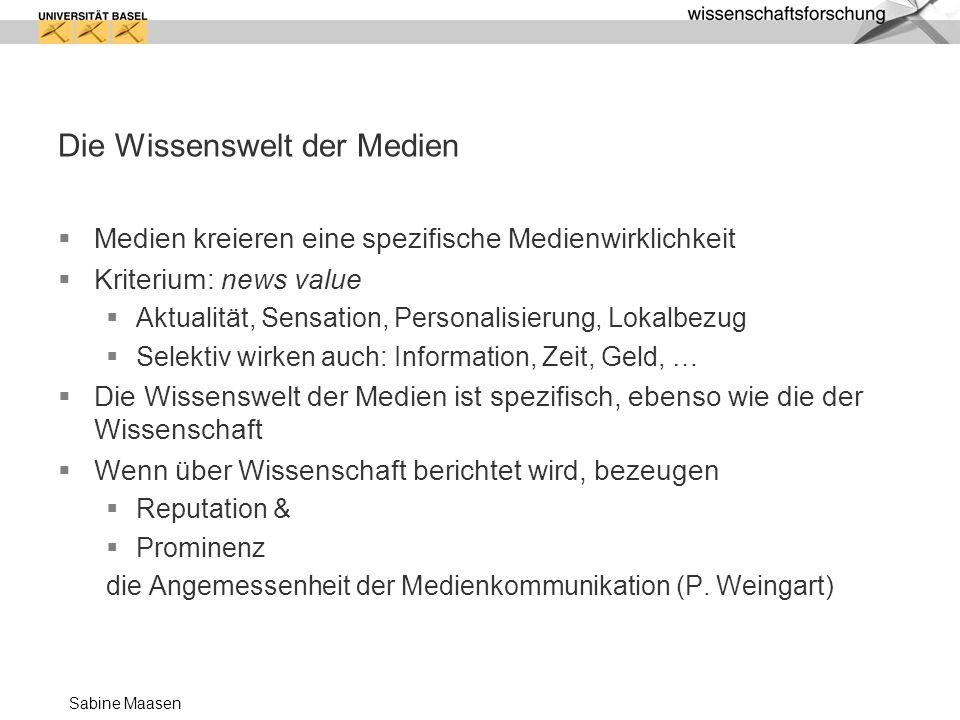 Sabine Maasen Die Wissenswelt der Medien Medien kreieren eine spezifische Medienwirklichkeit Kriterium: news value Aktualität, Sensation, Personalisie