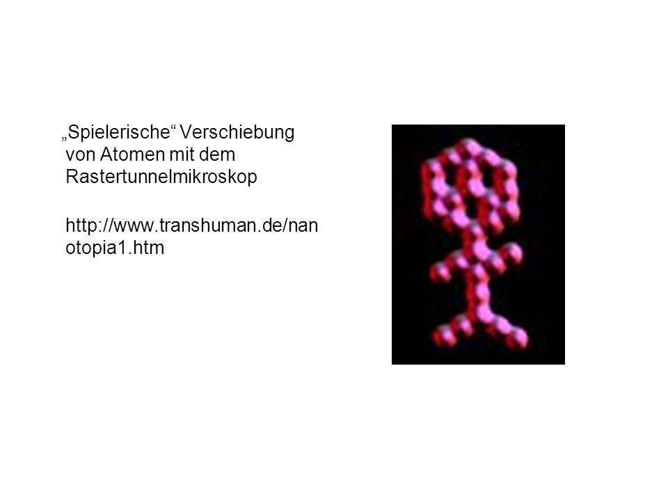 Spielerische Verschiebung von Atomen mit dem Rastertunnelmikroskop http://www.transhuman.de/nan otopia1.htm
