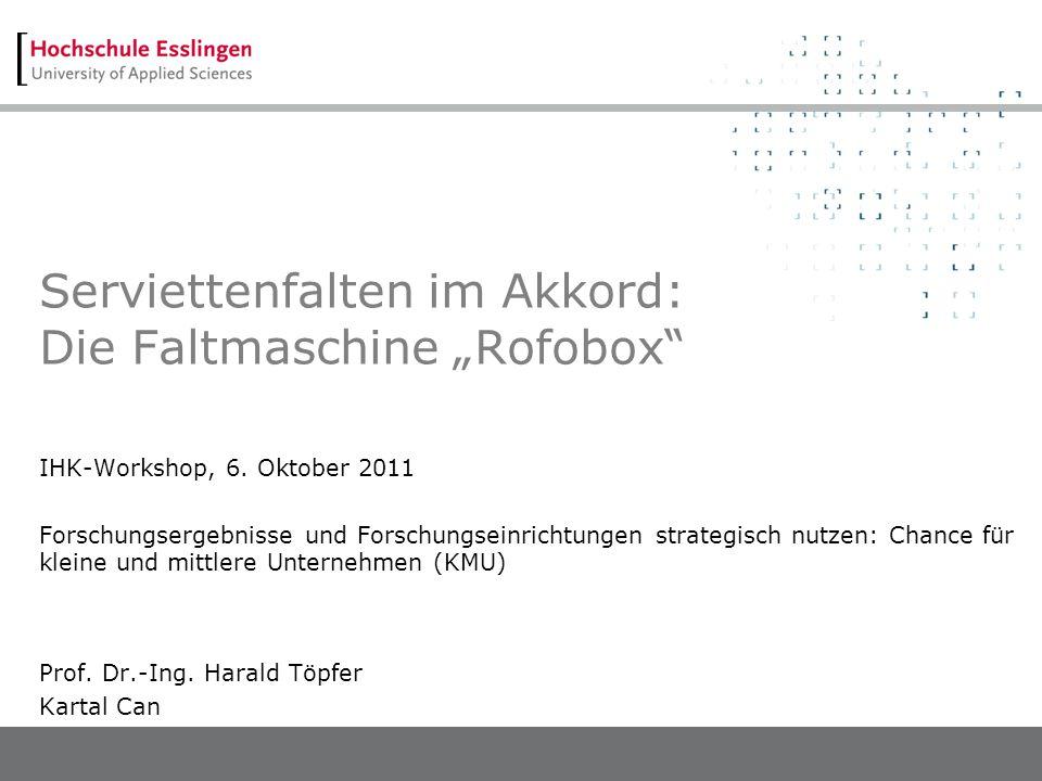 Serviettenfalten im Akkord: Die Faltmaschine Rofobox IHK-Workshop, 6. Oktober 2011 Forschungsergebnisse und Forschungseinrichtungen strategisch nutzen