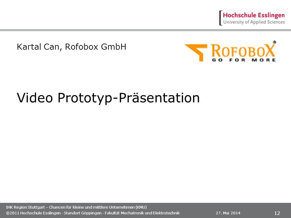 IHK Region Stuttgart – Chancen für kleine und mittlere Unternehmen (KMU) Kartal Can, Rofobox GmbH Video Prototyp-Präsentation 27. Mai 2014©2011 Hochsc
