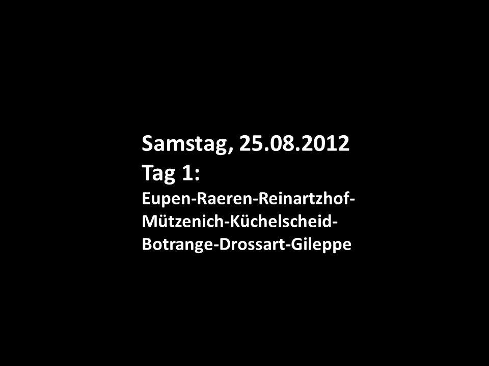 Samstag, 25.08.2012 Tag 1: Eupen-Raeren-Reinartzhof- Mützenich-Küchelscheid- Botrange-Drossart-Gileppe