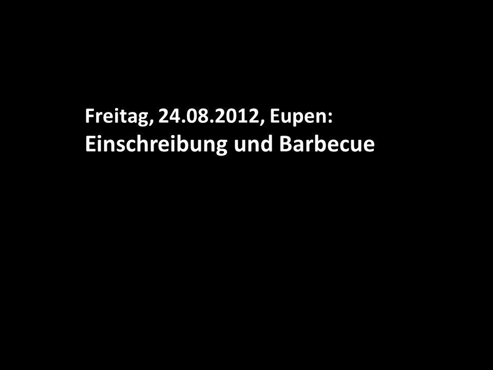 Freitag, 24.08.2012, Eupen: Einschreibung und Barbecue