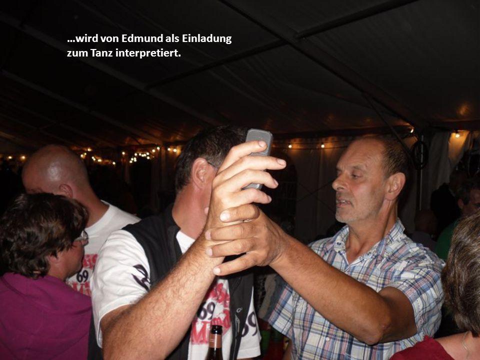 …wird von Edmund als Einladung zum Tanz interpretiert.