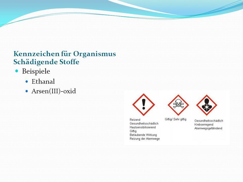 Kennzeichen für Organismus Schädigende Stoffe Beispiele Ethanal Arsen(III)-oxid