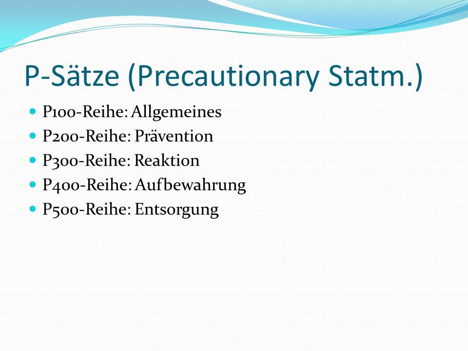P-Sätze (Precautionary Statm.) P100-Reihe: Allgemeines P200-Reihe: Prävention P300-Reihe: Reaktion P400-Reihe: Aufbewahrung P500-Reihe: Entsorgung