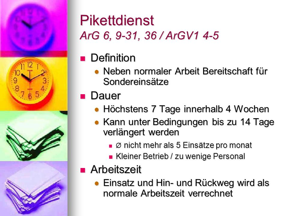 Pikettdienst ArG 6, 9-31, 36 / ArGV1 4-5 Definition Definition Neben normaler Arbeit Bereitschaft für Sondereinsätze Neben normaler Arbeit Bereitschaf