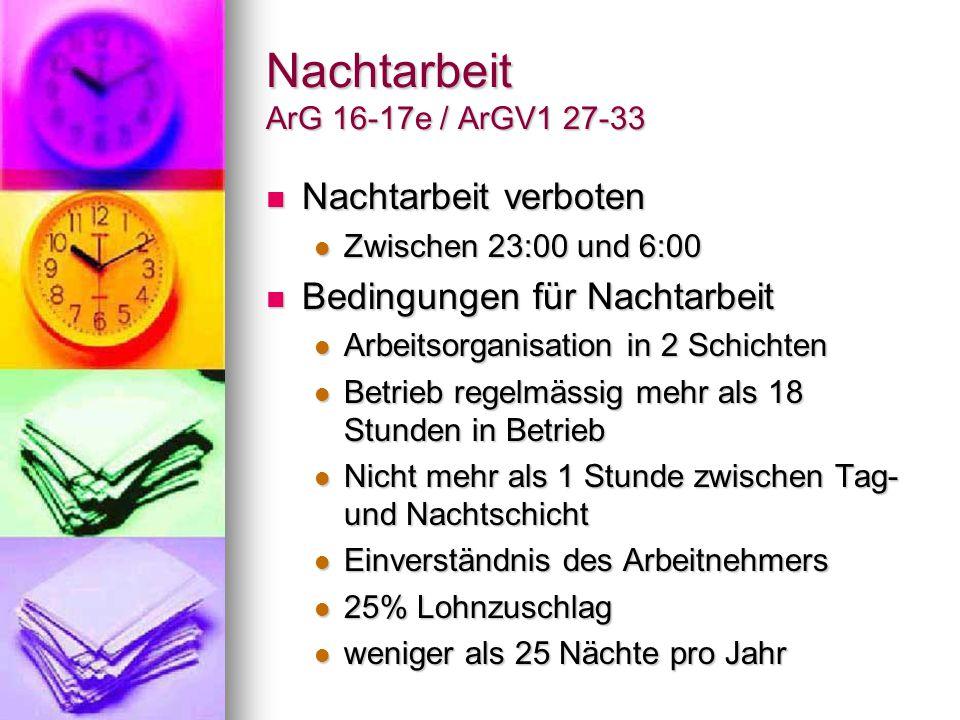 Nachtarbeit ArG 16-17e / ArGV1 27-33 Nachtarbeit verboten Nachtarbeit verboten Zwischen 23:00 und 6:00 Zwischen 23:00 und 6:00 Bedingungen für Nachtar