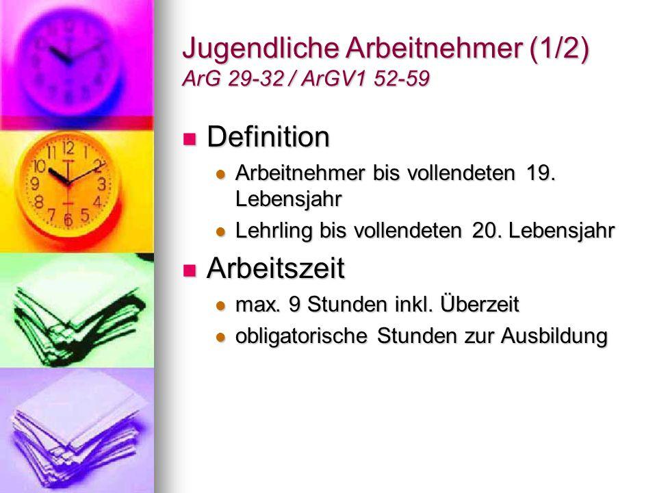 Jugendliche Arbeitnehmer (2/2) ArG 29-32 / ArGV1 52-59 Zeitraum Zeitraum Arbeitszeit innerhalb von 12 Stunden Arbeitszeit innerhalb von 12 Stunden Bis 16 Jahre max.