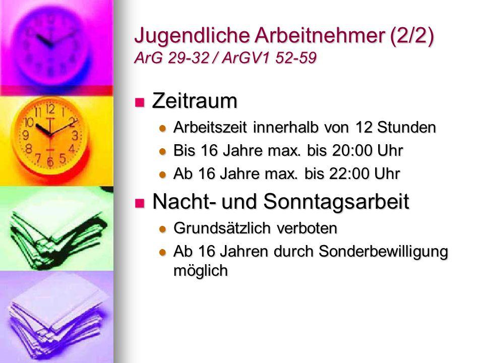 Jugendliche Arbeitnehmer (2/2) ArG 29-32 / ArGV1 52-59 Zeitraum Zeitraum Arbeitszeit innerhalb von 12 Stunden Arbeitszeit innerhalb von 12 Stunden Bis