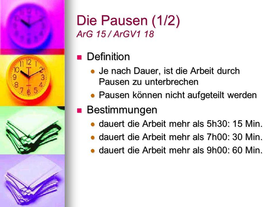 Die Pausen (2/2) ArG 15 / ArGV1 18 Grundsätze 1-4 Grundsätze 1-4 Pausen sind in der Mitte der Arbeitszeit anzusetzen und können nicht Anfangs oder Ende Arbeitszeit kumuliert werden.