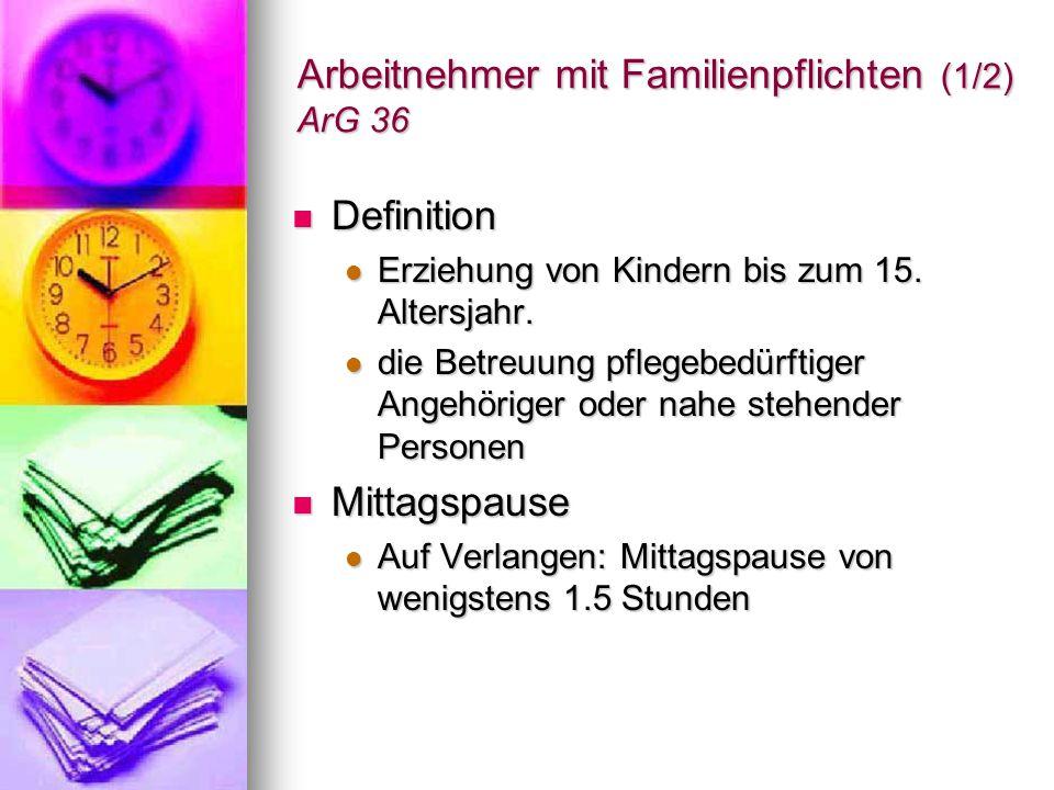 Arbeitnehmer mit Familienpflichten (1/2) ArG 36 Definition Definition Erziehung von Kindern bis zum 15. Altersjahr. Erziehung von Kindern bis zum 15.