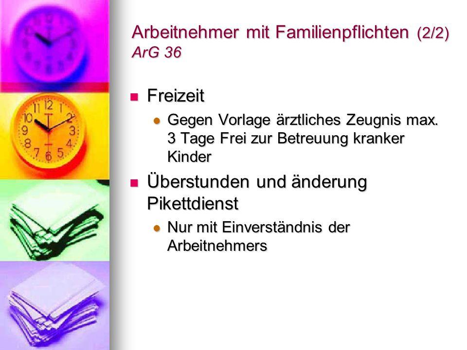 Arbeitnehmer mit Familienpflichten (2/2) ArG 36 Freizeit Freizeit Gegen Vorlage ärztliches Zeugnis max. 3 Tage Frei zur Betreuung kranker Kinder Gegen