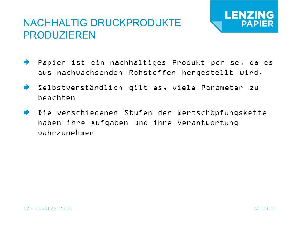 17. FEBRUAR 2011SEITE 2 NACHHALTIG DRUCKPRODUKTE PRODUZIEREN Papier ist ein nachhaltiges Produkt per se, da es aus nachwachsenden Rohstoffen hergestel