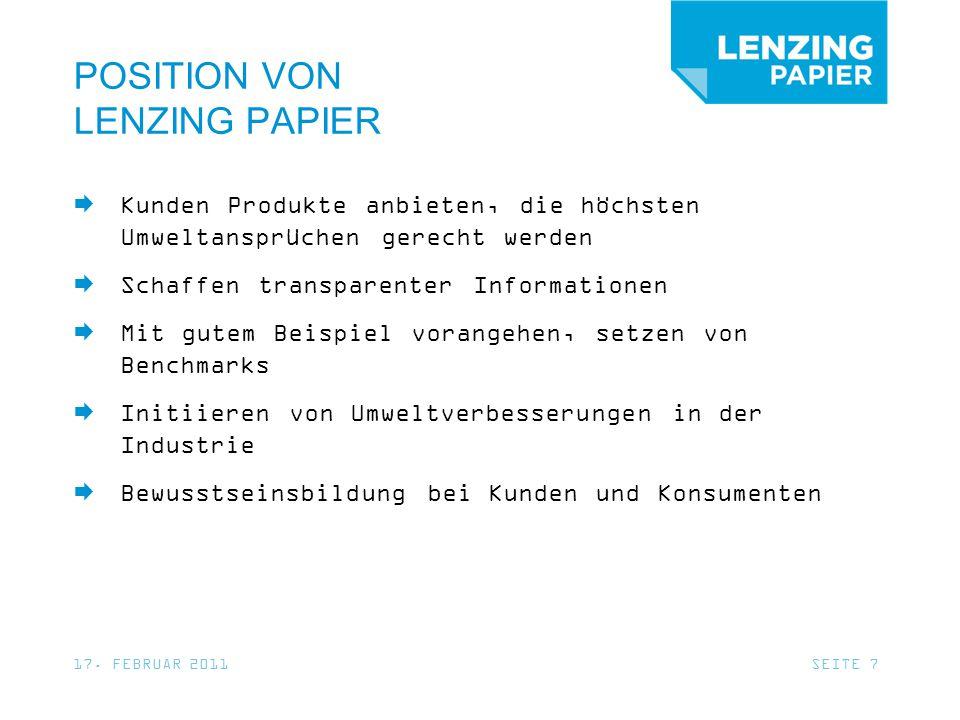17. FEBRUAR 2011SEITE 7 POSITION VON LENZING PAPIER Kunden Produkte anbieten, die höchsten Umweltansprüchen gerecht werden Schaffen transparenter Info
