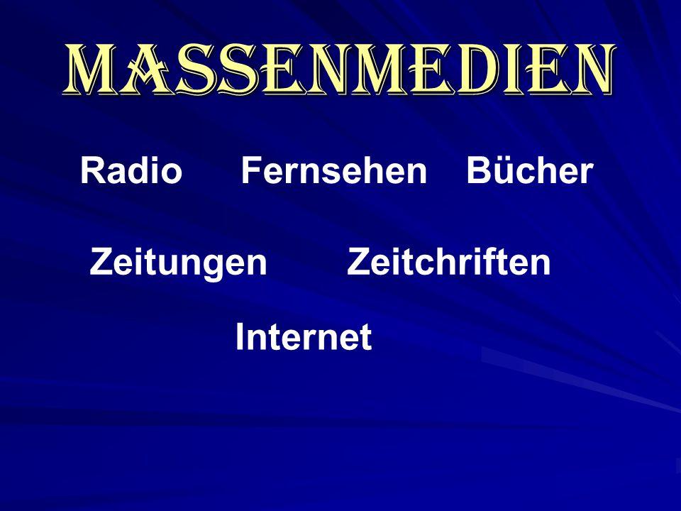 Massenmedien RadioFernsehenBücher ZeitungenZeitchriften Internet