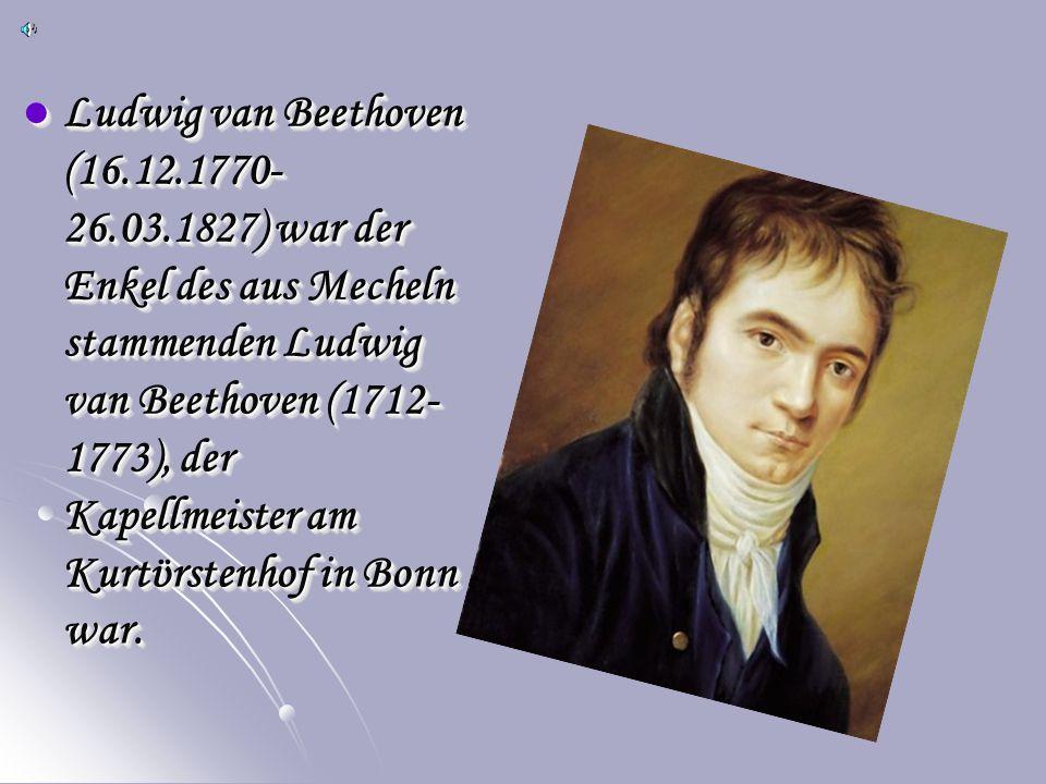 Ludwig van Beethoven (16.12.1770- 26.03.1827) war der Enkel des aus Mecheln stammenden Ludwig van Beethoven (1712- 1773), der Kapellmeister am Kurtϋrstenhof in Bonn war.