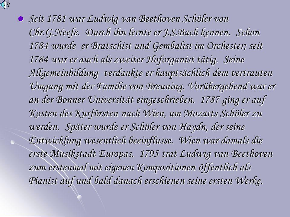 Seit 1781 war Ludwig van Beethoven Schϋler von Chr.G.Neefe.