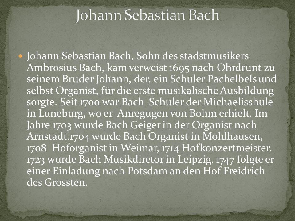 Johann Sebastian Bach, Sohn des stadstmusikers Ambrosius Bach, kam verweist 1695 nach Ohrdrunt zu seinem Bruder Johann, der, ein Schuler Pachelbels un