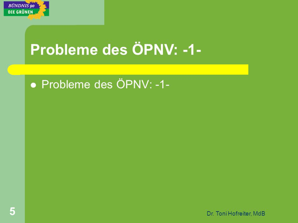 Dr. Toni Hofreiter, MdB 5 Probleme des ÖPNV: -1-