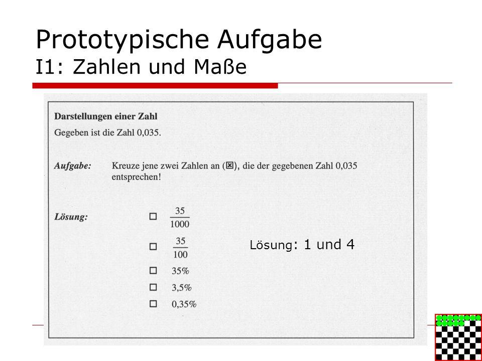Prototypische Aufgabe I1: Zahlen und Maße Lösung : 1 und 4